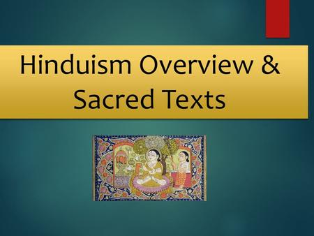 Hinduism Overview & Sacred Texts Hinduism Overview & Sacred Texts.
