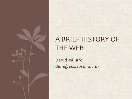 David Millard A BRIEF HISTORY OF THE WEB.