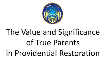 The Value and Significance of True Parents in Providential Restoration.