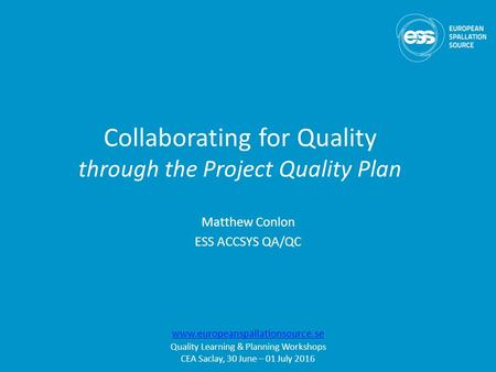 Collaborating for Quality through the Project Quality Plan Matthew Conlon ESS ACCSYS QA/QC  Quality Learning & Planning.