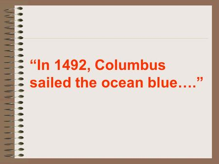 """In 1492, Columbus sailed the ocean blue…."". But Columbus wasn't the only one exploring the world: Turn to pgs. 366-367 of your textbook! Beginning in."