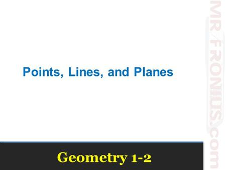 Geometry 1-2 Points, Lines, and Planes. Vocabulary Point – No size, only location. Represented with a dot. Symbol = Capital Letter Line – Continuous arrangement.
