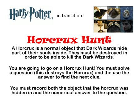 Horcrux Hunt A Horcrux is a normal object that Dark Wizards hide part of their souls inside. They must be destroyed in order to be able to kill the Dark.