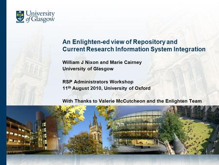 An Enlighten-ed view of Repository and Current Research Information System Integration William J Nixon and Marie Cairney University of Glasgow RSP Administrators.