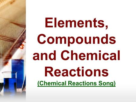 Elements, Compounds and Chemical Reactions (Chemical Reactions Song) (Chemical Reactions Song)