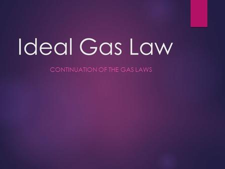 Ideal Gas Law CONTINUATION OF THE GAS LAWS. What is an ideal gas?  An ideal gas is a gas that behaves and follows the Kinetic Molecular Theory without.