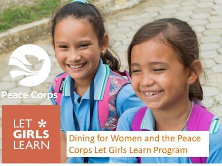 Dining for Women and the Peace Corps Let Girls Learn Program.