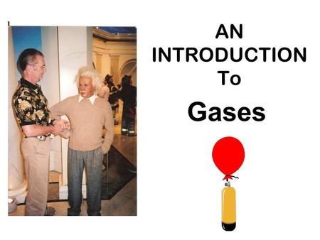 AN INTRODUCTION To Gases What is a GAS? Solid Liquid Gas.