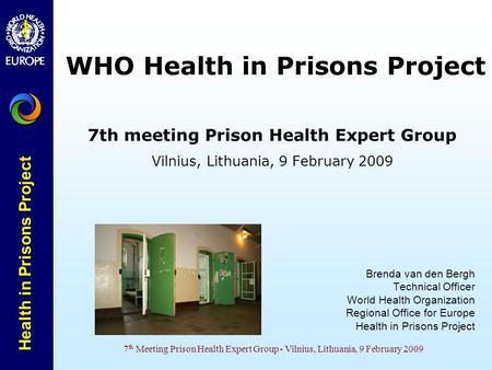 Health in Prisons Project 7 th Meeting Prison Health Expert Group - Vilnius, Lithuania, 9 February 2009 WHO Health in Prisons Project 7th meeting Prison.