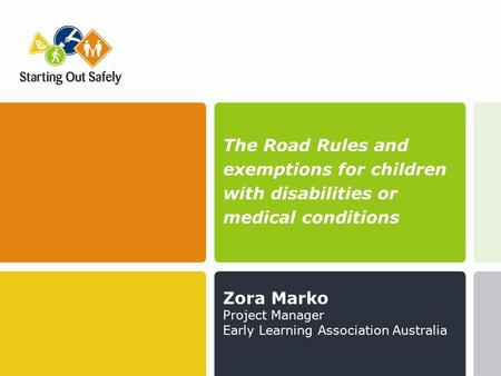 The Road Rules and exemptions for children with disabilities or medical conditions Zora Marko Project Manager Early Learning Association Australia.