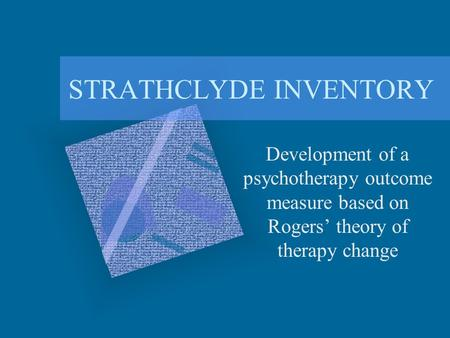 STRATHCLYDE INVENTORY Development of a psychotherapy outcome measure based on Rogers' theory of therapy change.