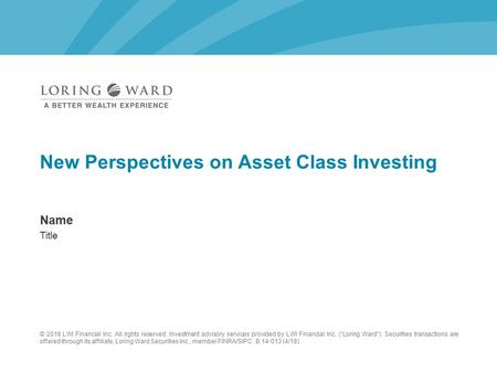 Name Title New Perspectives on Asset Class Investing © 2016 LWI Financial Inc. All rights reserved. Investment advisory services provided by LWI Financial.