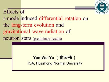 Effects of r-mode induced differential rotation on the long-term evolution and gravitational wave radiation of neutron stars (preliminary results) Yun-Wei.