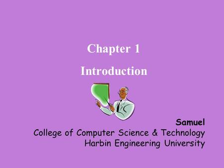 Chapter 1 Introduction Samuel College of Computer Science & Technology Harbin Engineering University.