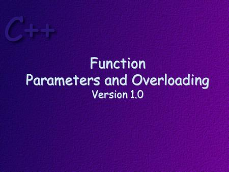 Function Parameters and Overloading Version 1.0. Topics Call-by-value Call-by-reference Call-by-address Constant parameters Function overloading Default.