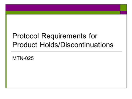 Protocol Requirements for Product Holds/Discontinuations MTN-025.