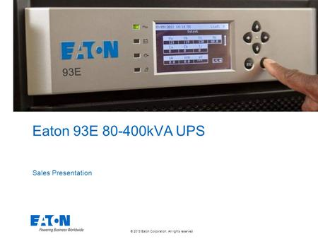© 2013 Eaton Corporation. All rights reserved. Eaton 93E 80-400kVA UPS Sales Presentation 93E.
