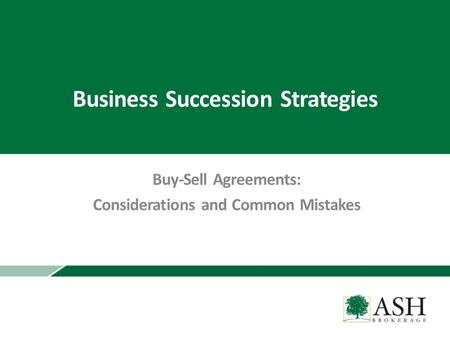 Business Succession Strategies Buy-Sell Agreements: Considerations and Common Mistakes.