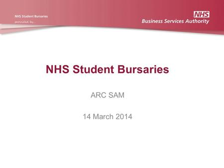 NHS Student Bursaries ARC SAM 14 March 2014. Introduction Changes to NHS Bursary Scheme Rules for 2014/15 Timetable of events for universities' submission.