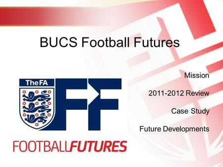 BUCS Football Futures Mission 2011-2012 Review Case Study Future Developments.
