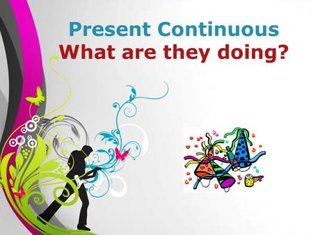 Free Powerpoint TemplatesPage 1Free Powerpoint Templates Present Continuous What are they doing?