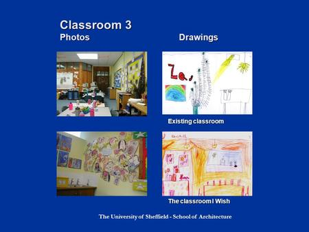 The University of Sheffield - School of Architecture Classroom 3 Photos Drawings Existing classroom The classroom I Wish.