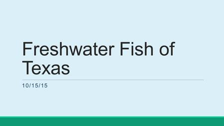 Freshwater Fish of Texas 10/15/15. Texas Fish and Their Characteristics Fish are scaled, ectothermic vertebrates found in water environments. Most fish.