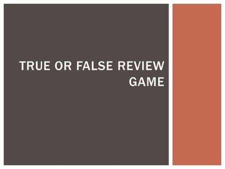 TRUE OR FALSE REVIEW GAME.  The global winds influence surface currents  True TRUE OR FALSE?