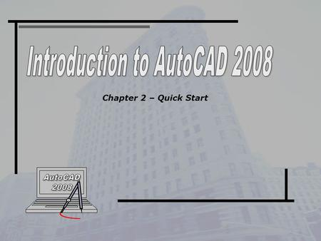 Chapter 2 – Quick Start. Create a new drawing Saving your work Switch between Layout Space and Model Space Draw some basic AutoCAD objects Toggle the.