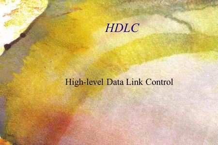 HDLC High-level Data Link Control. 10/1/2016 Telecom & Management SudParis 2 Summary ● Overview and features ● The frame structure.