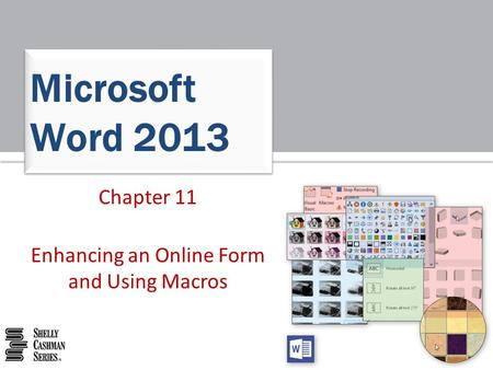 Chapter 11 Enhancing an Online Form and Using Macros Microsoft Word 2013.