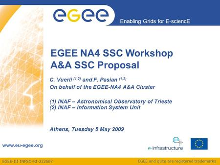 EGEE-III INFSO-RI-222667 Enabling Grids for E-sciencE  EGEE and gLite are registered trademarks EGEE NA4 SSC Workshop A&A SSC Proposal C.