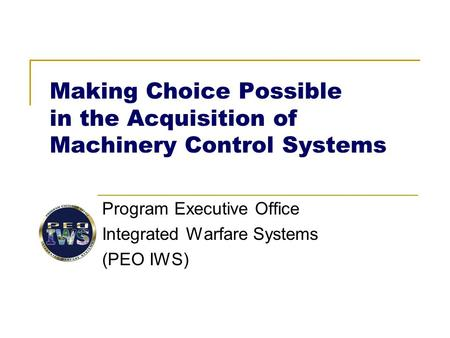 Making Choice Possible in the Acquisition of Machinery Control Systems Program Executive Office Integrated Warfare Systems (PEO IWS)