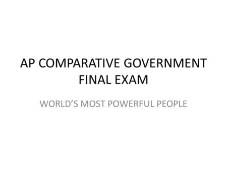 AP COMPARATIVE GOVERNMENT FINAL EXAM WORLD'S MOST POWERFUL PEOPLE.