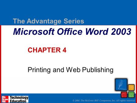 © 2004 The McGraw-Hill Companies, Inc. All rights reserved. The Advantage Series Microsoft Office Word 2003 CHAPTER 4 Printing and Web Publishing.