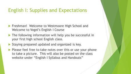 English I: Supplies and Expectations  Freshman! Welcome to Westmoore High School and Welcome to Vogel's English I Course  The following information will.