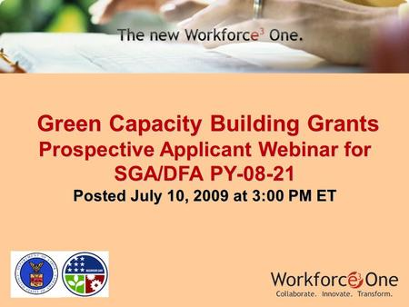 Green Capacity Building Grants Green Capacity Building Grants Prospective Applicant Webinar for SGA/DFA PY-08-21 Posted July 10, 2009 at 3:00 PM ET.