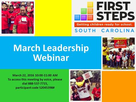 March Leadership Webinar March 22, 2016 10:00-11:00 AM To access this meeting by voice, please dial 888-537-7715, participant code 52045398#