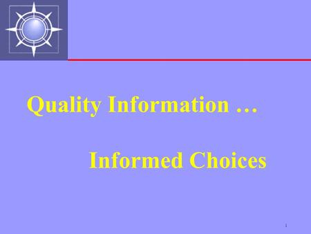 1 Quality Information … Informed Choices. 2 Workforce Investment Act  Individual Choice  Accountability  Local Decision-Making.