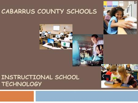 CABARRUS COUNTY SCHOOLS INSTRUCTIONAL SCHOOL TECHNOLOGY.