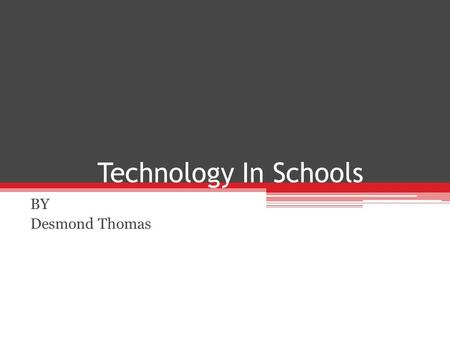 Technology In Schools BY Desmond Thomas. How many of you like using technology in school?
