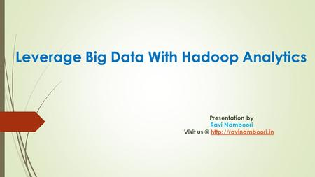 Leverage Big Data With Hadoop Analytics Presentation by Ravi Namboori Visit