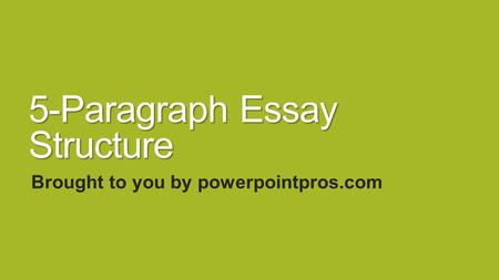5-Paragraph Essay Structure Brought to you by powerpointpros.com.