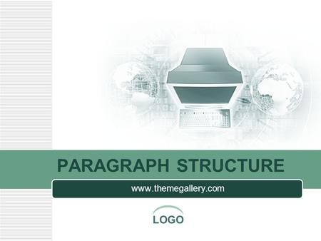 LOGO PARAGRAPH STRUCTURE  LOGO Contents Introduction 1 Main parts 2 Coherence and unity 3 Practice 4.