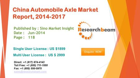China Automobile Axle Market Report, 2014-2017 Published by : Sino Market Insight Date : Jun-2014 Page : 118 Single User License : US $1899 Multi User.