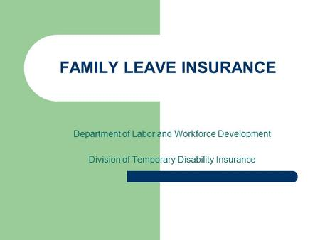 FAMILY LEAVE INSURANCE Department of Labor and Workforce Development Division of Temporary Disability Insurance.