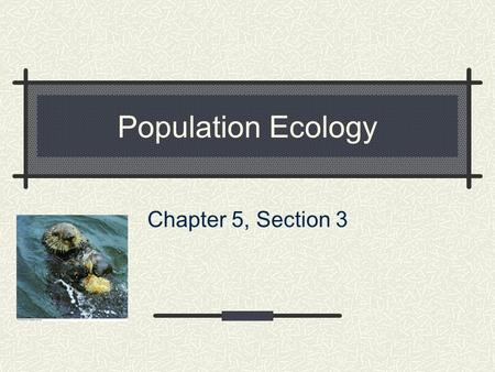 Population Ecology Chapter 5, Section 3. Population Dynamics Population: all the individuals of a species that live together in an area Demography: the.
