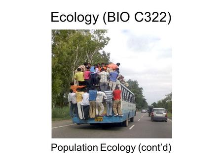 Ecology (BIO C322) Population Ecology (cont'd). Concepts of Rate Population a changing entity  Population dynamics. N = Number of organisms; t = time.