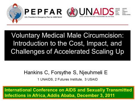 Voluntary Medical Male Circumcision: Introduction to the Cost, Impact, and Challenges of Accelerated Scaling Up International Conference on AIDS and Sexually.