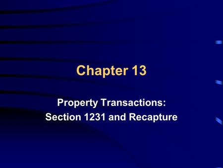 Chapter 13 Property Transactions: Section 1231 and Recapture.